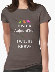 Juste4Aujourd'hui ... I will be Brave Womens Fitted T-Shirt