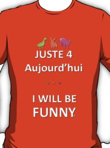 Juste4Aujourd'hui ... I will be Funny T-Shirt