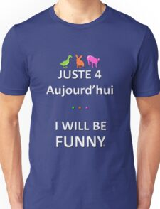 Juste4Aujourd'hui ... I will be Funny Unisex T-Shirt