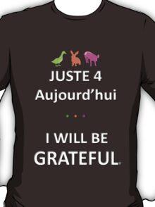 Juste4Aujourd'hui ... I will be Grateful T-Shirt