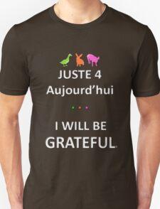 Juste4Aujourd'hui ... I will be Grateful Unisex T-Shirt