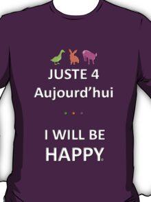 Juste4Aujourd'hui ... I will be Happy T-Shirt