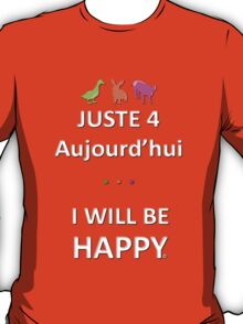 Juste4Aujourd'hui ... I will be Happy T-Shirt