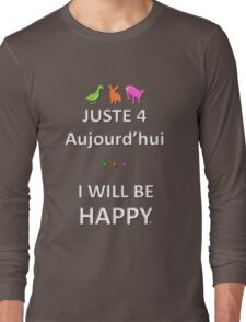 Juste4Aujourd'hui ... I will be Happy Long Sleeve T-Shirt