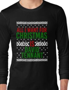 All I Want For Christmas (David Tennant) Long Sleeve T-Shirt