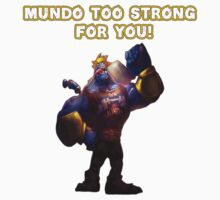 Mundo too strong for you! by showman122