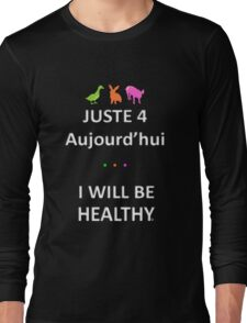 Juste4Aujourd'hui ... I will be Healthy Long Sleeve T-Shirt