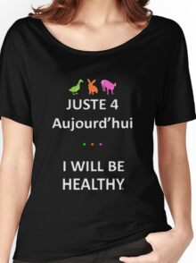 Juste4Aujourd'hui ... I will be Healthy Women's Relaxed Fit T-Shirt