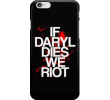 If Daryl Dies, We Riot iPhone Case/Skin