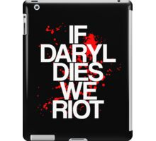 If Daryl Dies, We Riot iPad Case/Skin