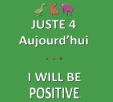 Juste4Aujourd'hui ... I will be Positive Kids Clothes