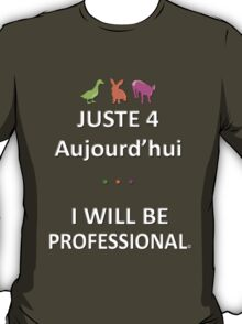 Juste4Aujourd'hui ... I will be Professional T-Shirt