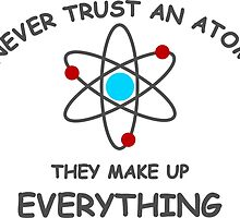 Never trust an atom by RixzStuff