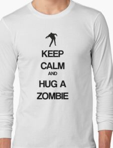 Keep Calm and Hug a Zombie Long Sleeve T-Shirt