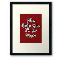 When Buffy dies, I'm the Slayer Framed Print