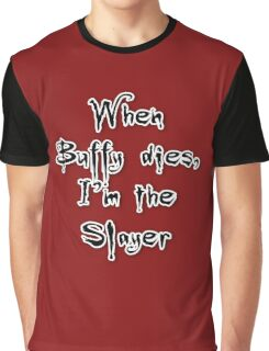 When Buffy dies, I'm the Slayer Graphic T-Shirt