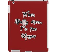 When Buffy dies, I'm the Slayer iPad Case/Skin