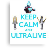 Keep Calm and Ultralive Ultraman Ginga Canvas Print