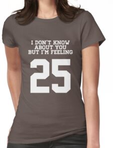 I'm feeling 25 (white letters) Womens Fitted T-Shirt