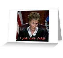 I just don't CARE! Judge Judy Greeting Card