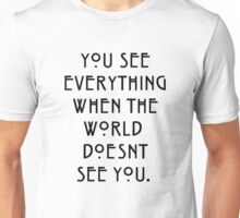 you see everything when the world doesnt see you Unisex T-Shirt