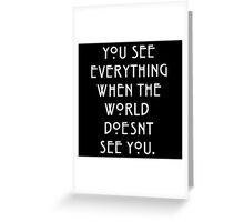 You see everything when the world doesnt see you Greeting Card