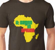 It Began In Africa Unisex T-Shirt
