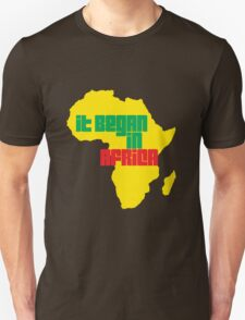 It Began In Africa T-Shirt