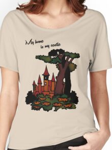 My home is my castle Women's Relaxed Fit T-Shirt