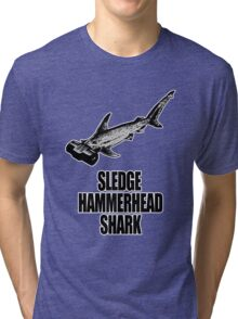 Sledge Hammerhead Shark Tri-blend T-Shirt