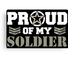 Proud Of My Soldier Canvas Print