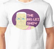 Lez - Big Lez show Unisex T-Shirt