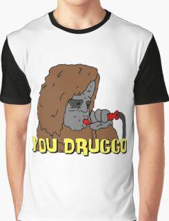 Big Lez Show - You Druggo Graphic T-Shirt