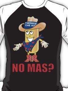 Twinkie The Kid No Mas? T-Shirt