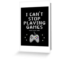 NEVER STOP PLAYING!!!! Greeting Card