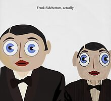 Frank Sidebottom, Actually by GaffaMondo