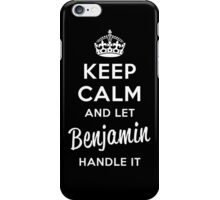 Keep Calm and Let Benjamin Handle It iPhone Case/Skin