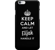 Keep Calm and Let Elijah Handle It iPhone Case/Skin