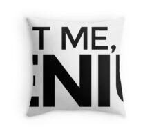 Trust me, I'm a Genius Throw Pillow