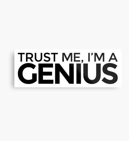 Trust me, I'm a Genius Metal Print