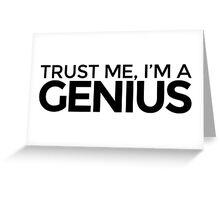 Trust me, I'm a Genius Greeting Card