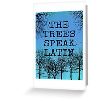 The Trees Speak Latin Greeting Card