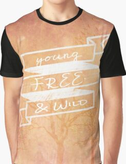 Young, Free , & Wild Graphic T-Shirt