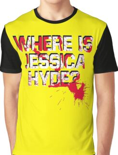 Where is Jessica Hyde? Graphic T-Shirt
