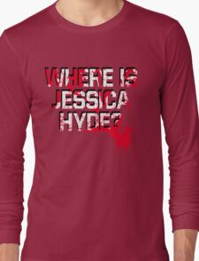 Where is Jessica Hyde? Long Sleeve T-Shirt