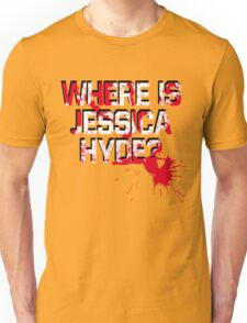 Where is Jessica Hyde? Unisex T-Shirt
