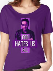 God Hates Us All - Hank Moody - Californication Women's Relaxed Fit T-Shirt