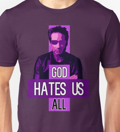 God Hates Us All - Hank Moody - Californication Unisex T-Shirt