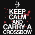 Keep Calm and Carry A Crossbow by stevebluey