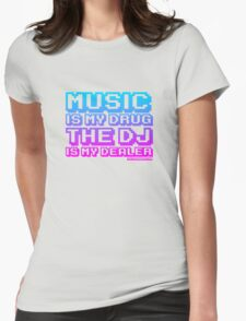 Music Is My Drug The DJ Is My Dealer Womens Fitted T-Shirt